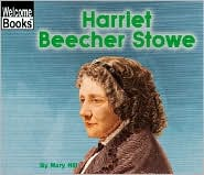 Harriet Beecher Stowe (Welcome Books: Real People Series)