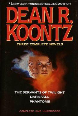 Dean Koontz Three Complete Novels: The Servants of Twilight/Darkfall/Phantoms