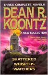 Dean Koontz Three Complete Novels: A New Collection: Shattered/Whispers/Watchers