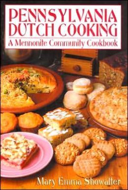 Pennsylvania Dutch Cooking: A Mennonite Community Cookbook