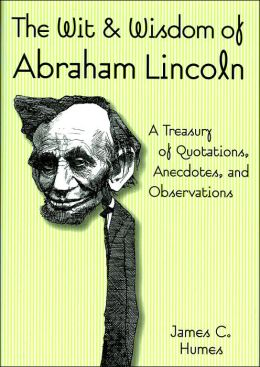 Wit and Wisdom of Abraham Lincoln: A Treasury of Quotations, Anecdotes, and Observations