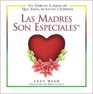 Las Madres Son Especiales: Un Tributo a Aquellas Que Aman, Alientan e Inspiran