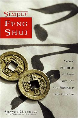 Simple Feng Shui: Ancient Principles to Bring Love, Joy, and Prosperity into Your Life