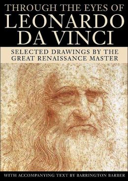 Through the Eyes of Leonardo: Selected Drawings by the Great Renaissance Master