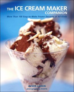 The Ice Cream Maker Companion: 100 Easy-to-Make Frozen Desserts of All Kinds