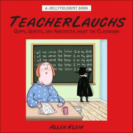 Teacherlaughs: Quips, Quotes, and Anecdotes about the Classroom