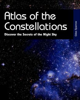 Atlas of the Constellations: Discover the Secrets of the Night Sky
