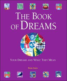 The Book of Dreams: Your Dreams and What They Mean