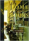 At Home with Books: How Book Lovers Live with and Care for Their Libraries