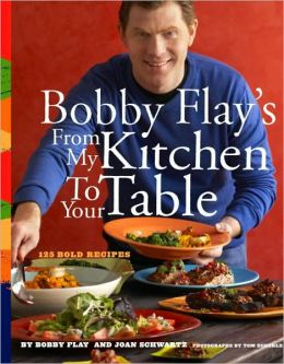 Bobby Flay's From My Kitchen to Your Table: 126 Bold Recipes