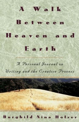A Walk between Heaven and Earth; A Personal Journal on Writing and the Creative Process