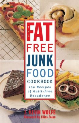 Fat-free Junk Food Cookbook: 100 Recipes of Guilt-Free Decadence