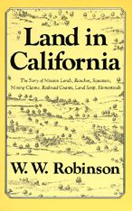 Land in California: The Story of Mission Lands, Ranchos, Squatters, Mining Claims, Railroad Grants, Land Scrip, Homesteads