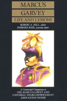 Marcus Garvey Life and Lessons: A Centennial Companion to the Marcus Garvey and Universal Negro Improvement Association Papers