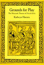 Grounds for Play: The Nautanki Theatre of North India
