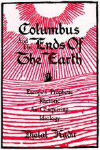Columbus and the Ends of the Earth: Europe's Prophetic Rhetoric as Conquering Ideology