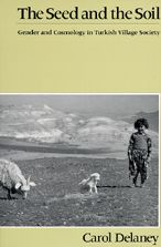 The Seed and the Soil: Gender and Cosmology in Turkish Village Society