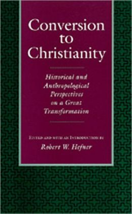 Conversion to Christianity: Historical and Anthropological Perspectives on a Great Transformation