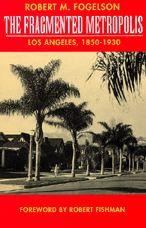 The Fragmented Metropolis: Los Angeles, 1850-1930