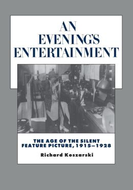 An Evening's Entertainment: The Age of the Silent Feature Picture, 1915-1928