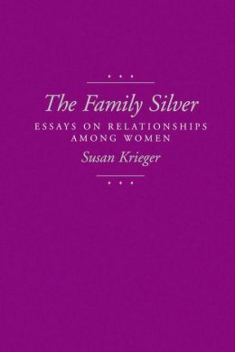 The Family Silver: Essays on Relationships among Women