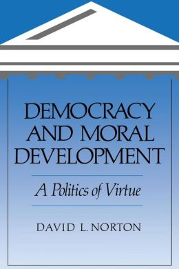 Democracy and Moral Development: A Politics of Virtue