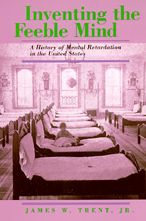 Inventing the Feeble Mind: A History of Mental Retardation in the United States