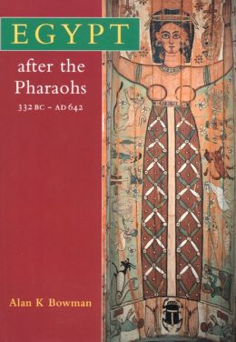Egypt After the Pharaohs 332 BC-AD 642: From Alexander to the Arab Conquest, Revised edition