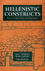 Hellenistic Constructs: Essays in Culture, History, and Historiography