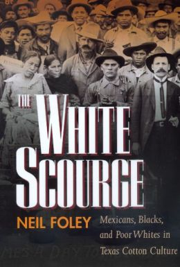 The White Scourge: Mexicans, Blacks, and Poor Whites in Texas Cotton Culture