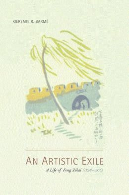 An Artistic Exile: A Life of Feng Zikai (1898-1975)