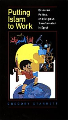 Putting Islam to Work: Education, Politics, and Religious Transformation in Egypt