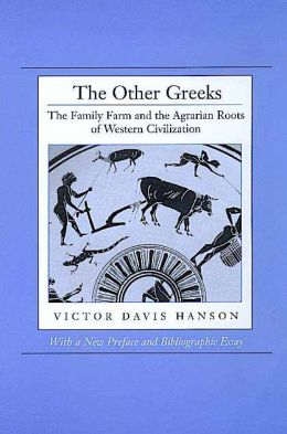 The Other Greeks: The Family Farm and the Agrarian Roots of Western Civilization