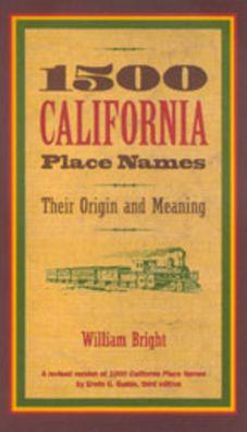 1500 California Place Names: Their Origin and Meaning, A Revised version of 1000 California Place Names by Erwin G. Gudde, Third edition