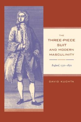 The Three-Piece Suit and Modern Masculinity: England, 1550-1850