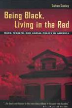 Being Black, Living in the Red: Race, Wealth, and Social Policy in America