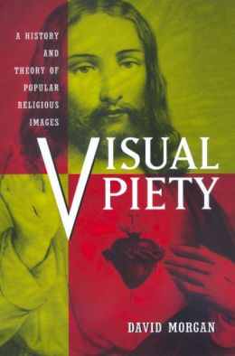 Visual Piety: A History and Theory of Popular Religious Images