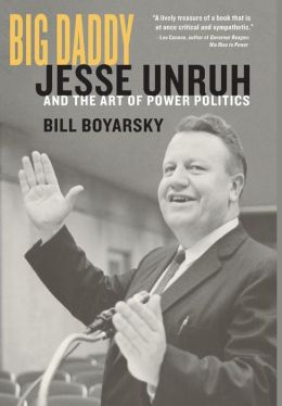 Big Daddy: Jesse Unruh and the Art of Power Politics