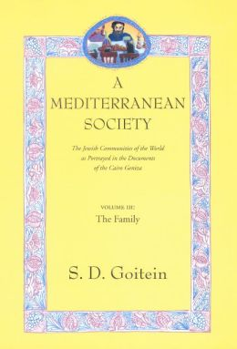 A Mediterranean Society: The Jewish Communities of the Arab World as Portrayed in the Documents of the Cairo Geniza, Vol. III: The Family