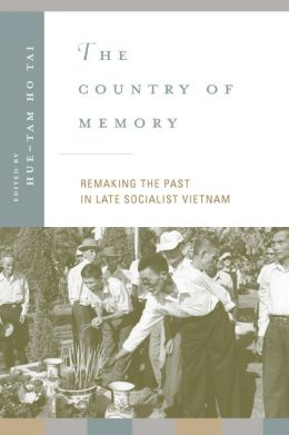 The Country of Memory: Remaking the Past in Late Socialist Vietnam
