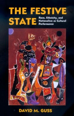 The Festive State: Race, Ethnicity, and Nationalism as Cultural Performance