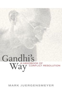 Gandhi's Way: A Handbook of Conflict Resolution