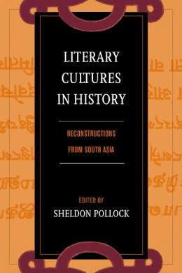 Literary Cultures in History: Reconstructions from South Asia