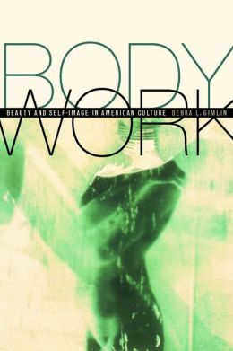 Body Work: Beauty and Self-Image in American Culture