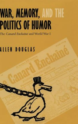 War, Memory, and the Politics of Humor: The Canard Enchaine and World War I