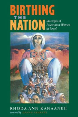 Birthing the Nation: Strategies of Palestinian Women in Israel