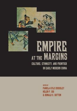 Empire at the Margins: Culture, Ethnicity, and Frontier in Early Modern China
