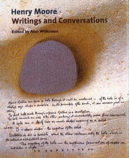 Henry Moore: Writings and Conversations