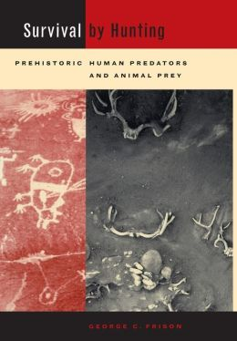 Survival by Hunting: Prehistoric Human Predators and Animal Prey