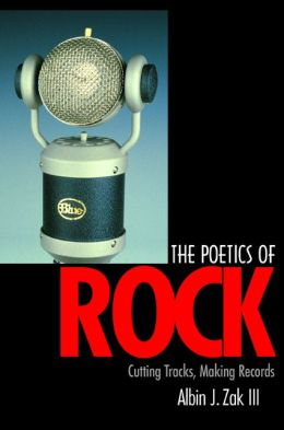The Poetics of Rock: Cutting Tracks, Making Records